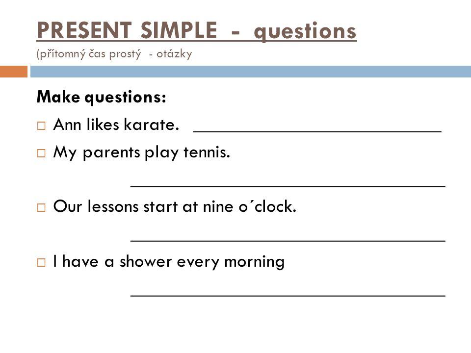 PRESENT SIMPLE - questions (přítomný čas prostý - otázky