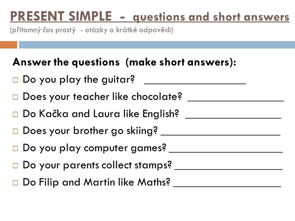 PRESENT SIMPLE - questions and short answers (přítomný čas prostý - otázky a krátké odpovědi)