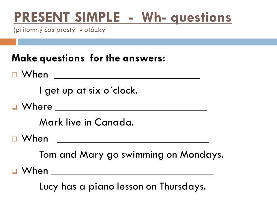 PRESENT SIMPLE - Wh- questions (přítomný čas prostý - otázky