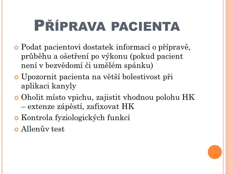 Příprava pacienta Podat pacientovi dostatek informací o přípravě, průběhu a ošetření po výkonu (pokud pacient není v bezvědomí či umělém spánku)