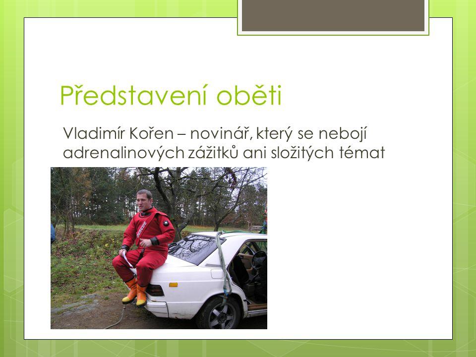 Představení oběti Vladimír Kořen – novinář, který se nebojí adrenalinových zážitků ani složitých témat.