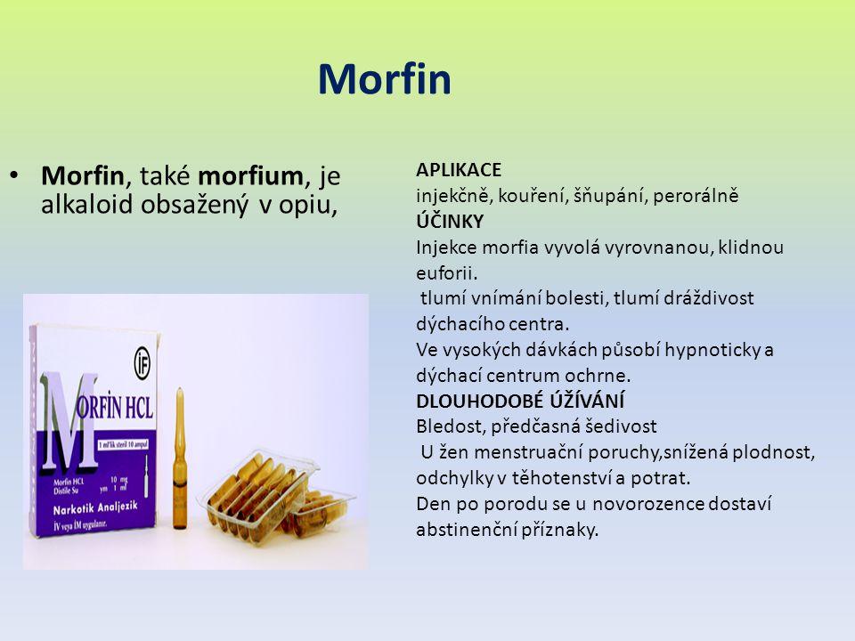 Morfin Morfin, také morfium, je alkaloid obsažený v opiu, APLIKACE