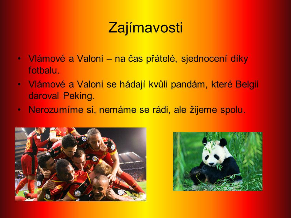 Zajímavosti Vlámové a Valoni – na čas přátelé, sjednocení díky fotbalu. Vlámové a Valoni se hádají kvůli pandám, které Belgii daroval Peking.