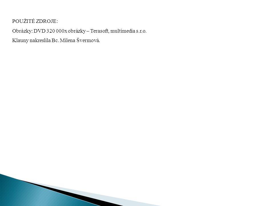POUŽITÉ ZDROJE: Obrázky: DVD 320 000x obrázky – Terasoft, multimedia s.r.o.