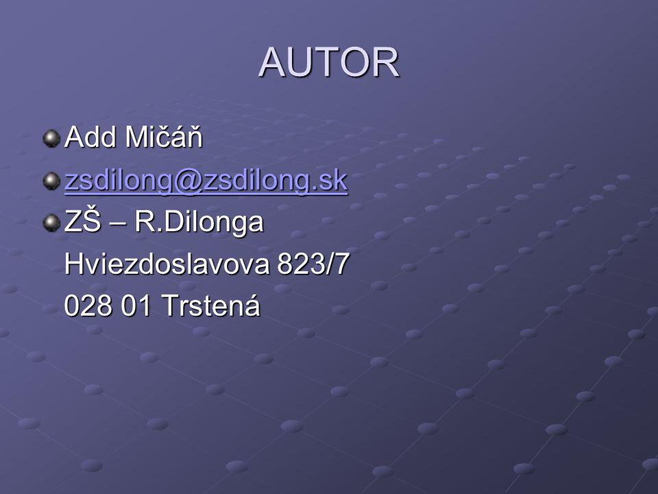 AUTOR Add Mičáň zsdilong@zsdilong.sk ZŠ – R.Dilonga