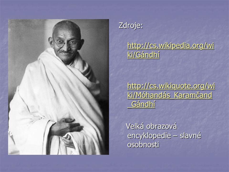 Zdroje: http://cs.wikipedia.org/wiki/Gándhí. http://cs.wikiquote.org/wiki/Móhandás_Karamčand_Gándhí.