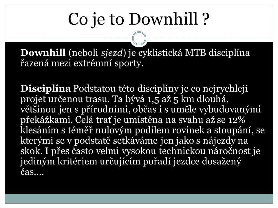 Co je to Downhill Downhill (neboli sjezd) je cyklistická MTB disciplína řazená mezi extrémní sporty.