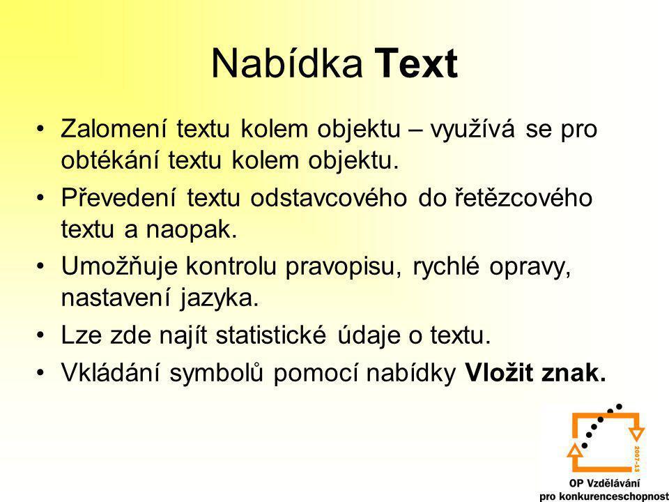 Nabídka Text Zalomení textu kolem objektu – využívá se pro obtékání textu kolem objektu. Převedení textu odstavcového do řetězcového textu a naopak.