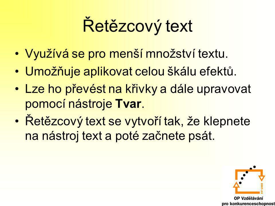 Řetězcový text Využívá se pro menší množství textu.