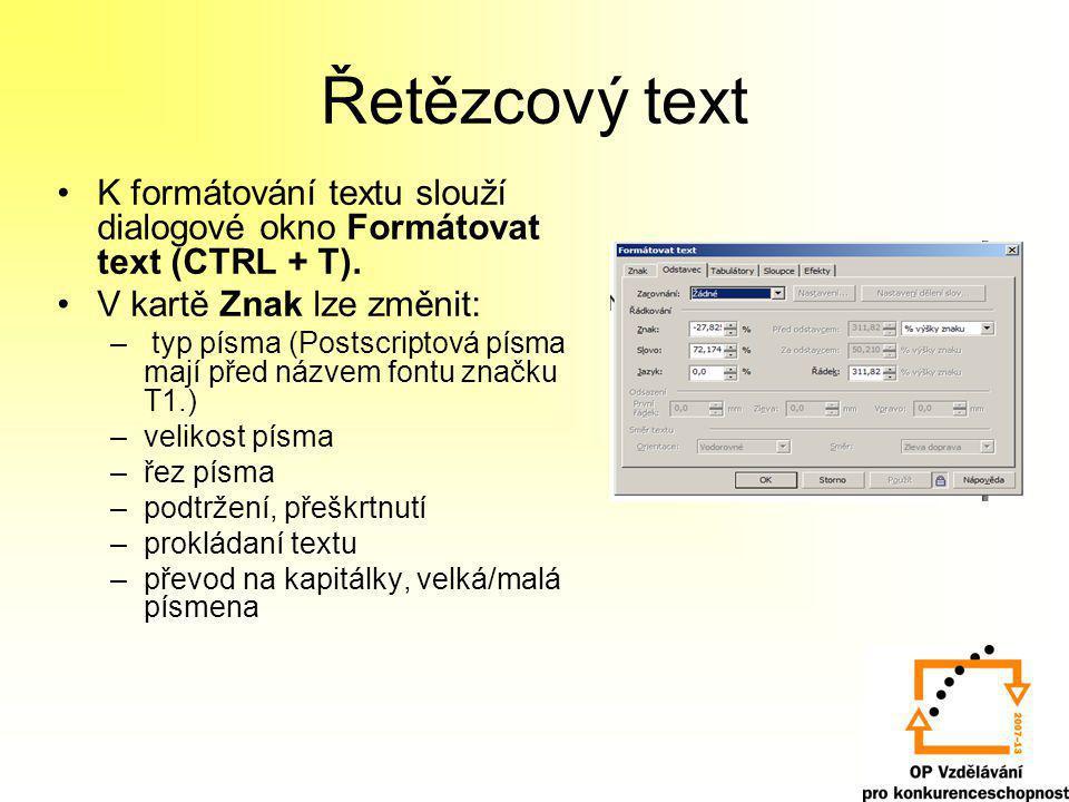 Řetězcový text K formátování textu slouží dialogové okno Formátovat text (CTRL + T). V kartě Znak lze změnit: