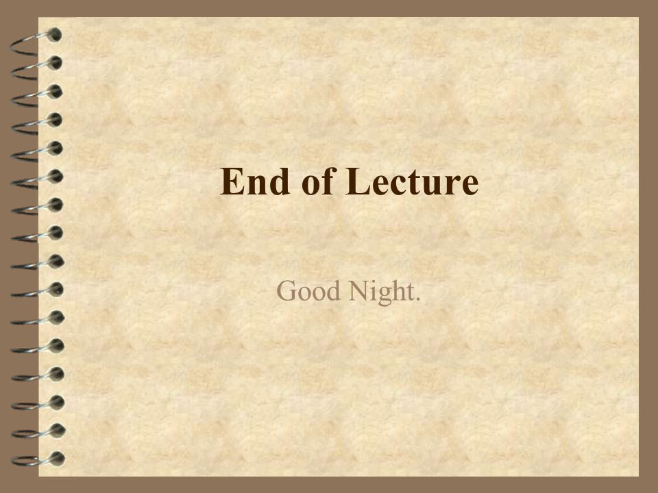 End of Lecture Good Night. (c) 1999. Tralvex Yeap. All Rights Reserved