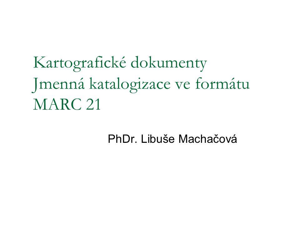 Kartografické dokumenty Jmenná katalogizace ve formátu MARC 21