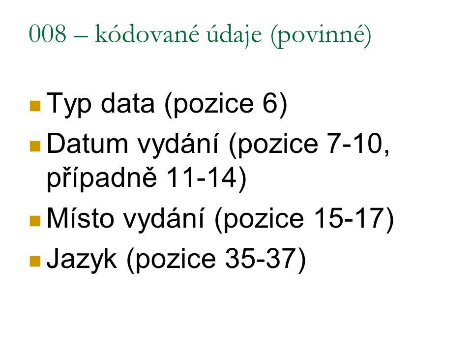 008 – kódované údaje (povinné)