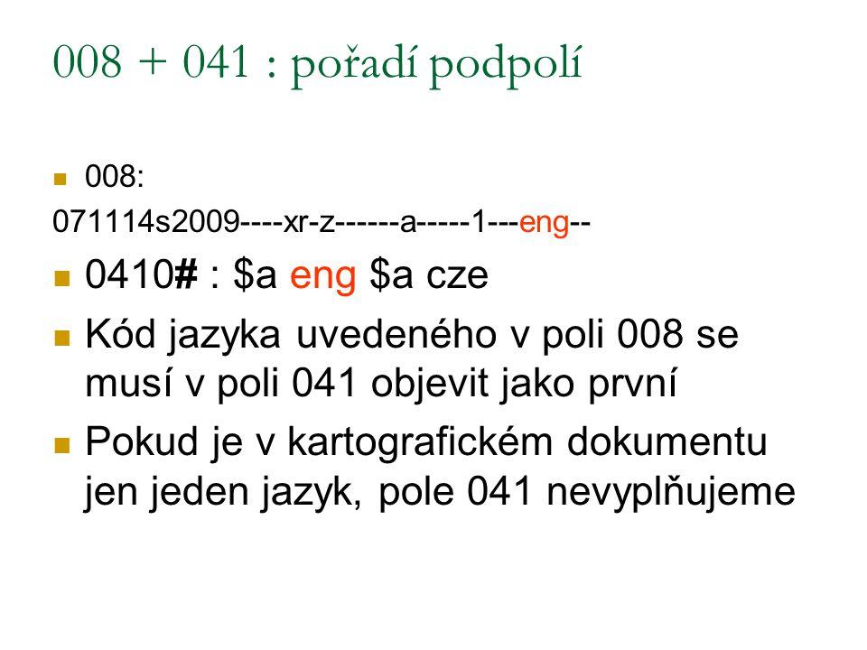 008 + 041 : pořadí podpolí 0410# : $a eng $a cze