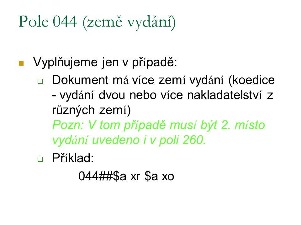 Pole 044 (země vydání) Vyplňujeme jen v případě: