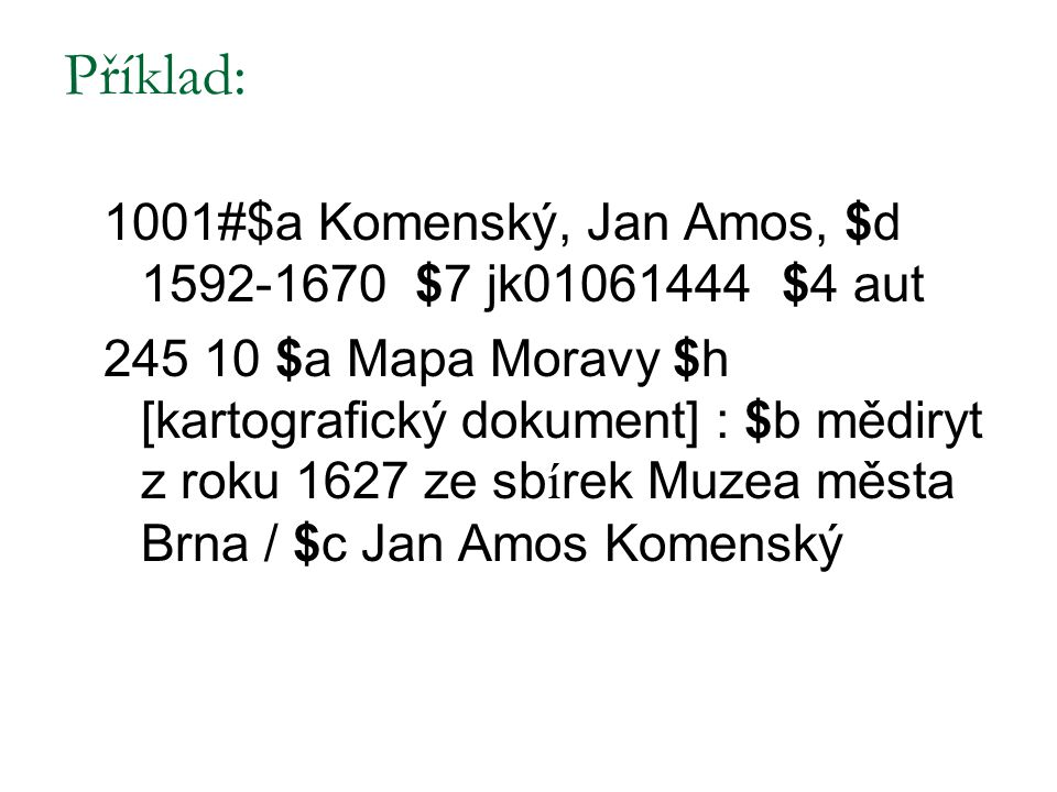 Příklad: 1001#$a Komenský, Jan Amos, $d 1592-1670 $7 jk01061444 $4 aut