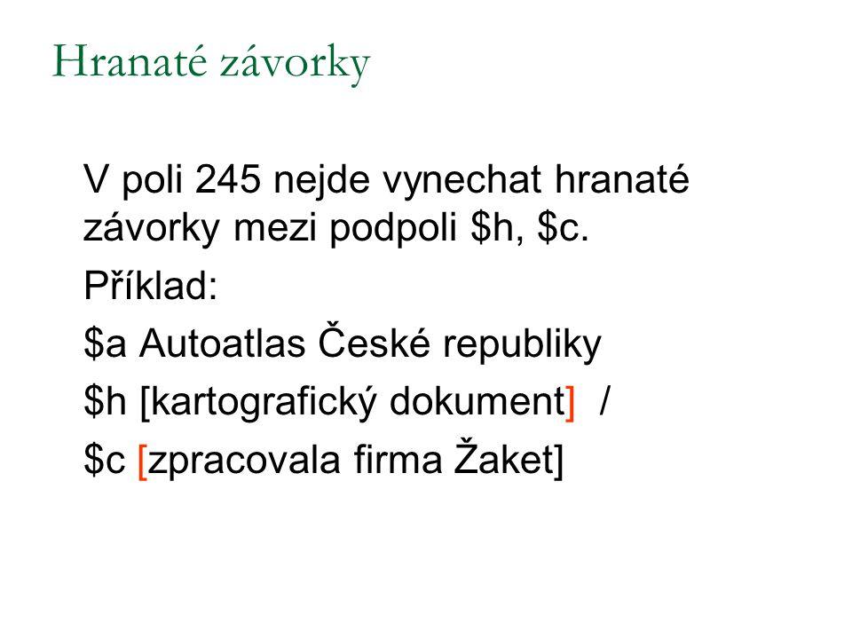 Hranaté závorky Příklad: $a Autoatlas České republiky