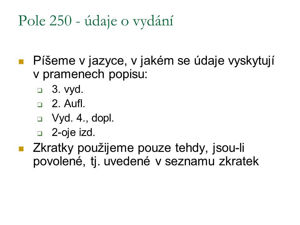 Pole 250 - údaje o vydání Píšeme v jazyce, v jakém se údaje vyskytují v pramenech popisu: 3. vyd. 2. Aufl.