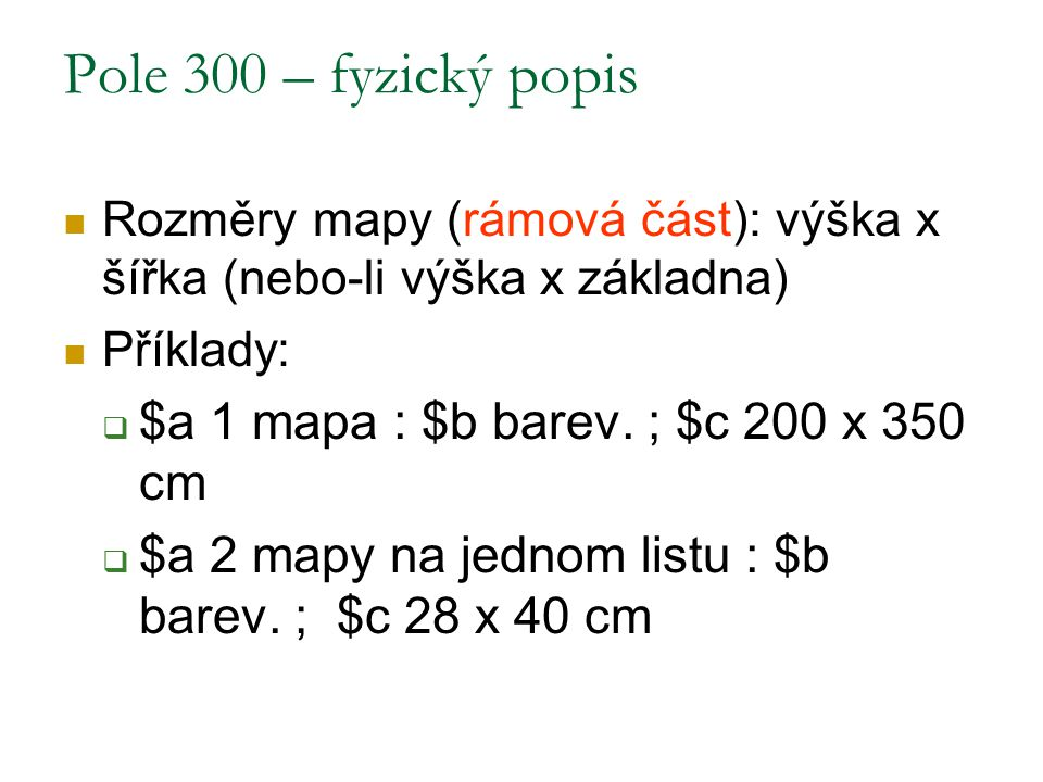Pole 300 – fyzický popis $a 1 mapa : $b barev. ; $c 200 x 350 cm