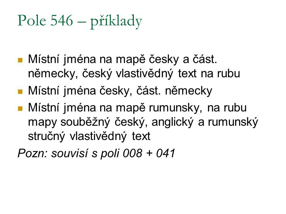 Pole 546 – příklady Místní jména na mapě česky a část. německy, český vlastivědný text na rubu. Místní jména česky, část. německy.