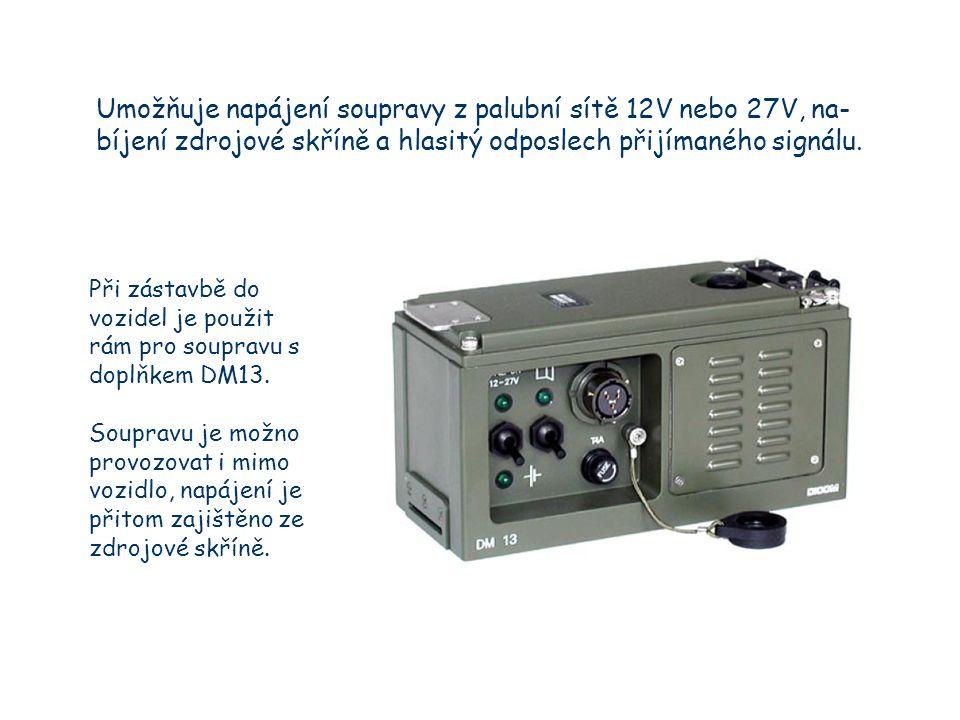 Umožňuje napájení soupravy z palubní sítě 12V nebo 27V, na-bíjení zdrojové skříně a hlasitý odposlech přijímaného signálu.