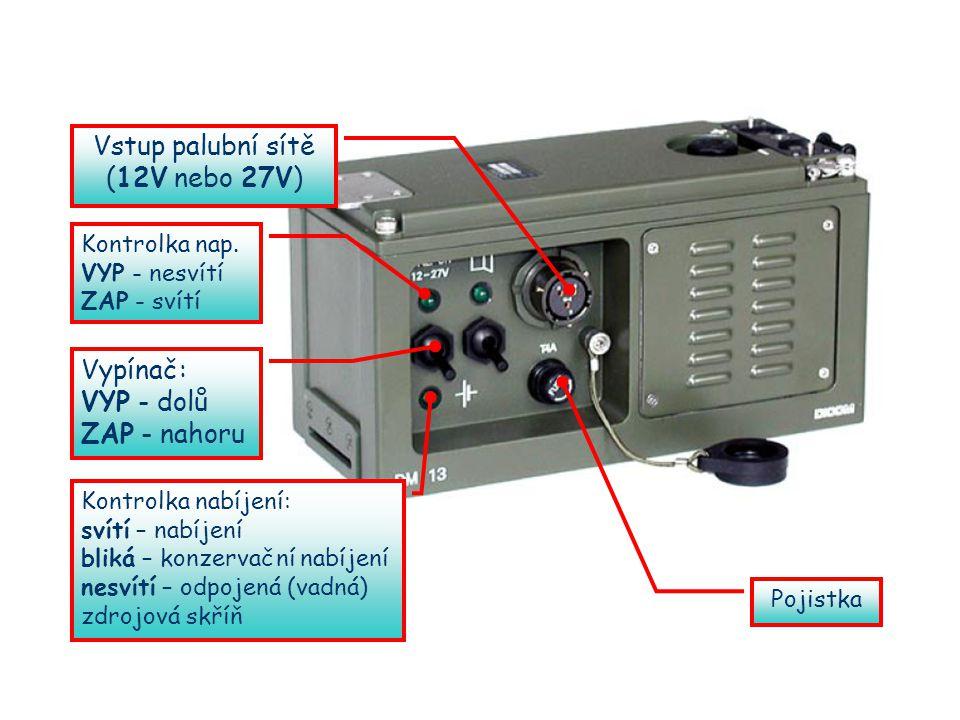 Vstup palubní sítě (12V nebo 27V) Vypínač: VYP - dolů ZAP - nahoru