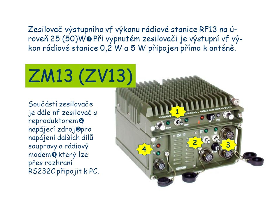 Zesilovač výstupního vf výkonu rádiové stanice RF13 na ú-roveň 25 (50)WŒ. Při vypnutém zesilovači je výstupní vf vý-kon rádiové stanice 0,2 W a 5 W připojen přímo k anténě.