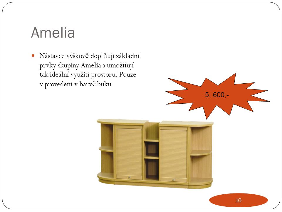 Amelia Nástavce výškově doplňují základní prvky skupiny Amelia a umožňují tak ideální využití prostoru. Pouze v provedení v barvě buku.