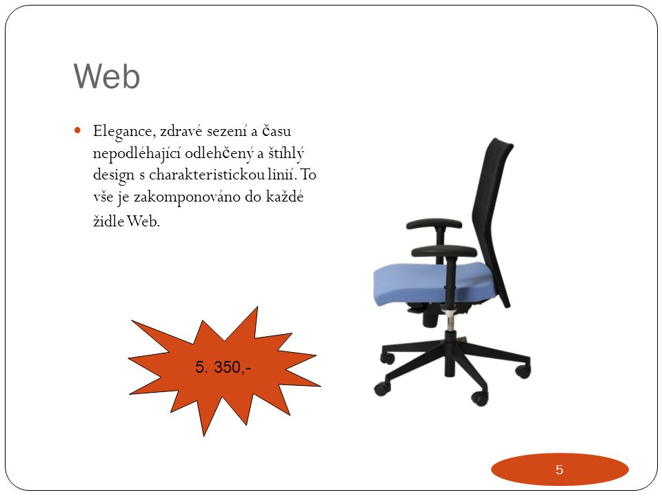 Web Elegance, zdravé sezení a času nepodléhající odlehčený a štíhlý design s charakteristickou linií. To vše je zakomponováno do každé židle Web.