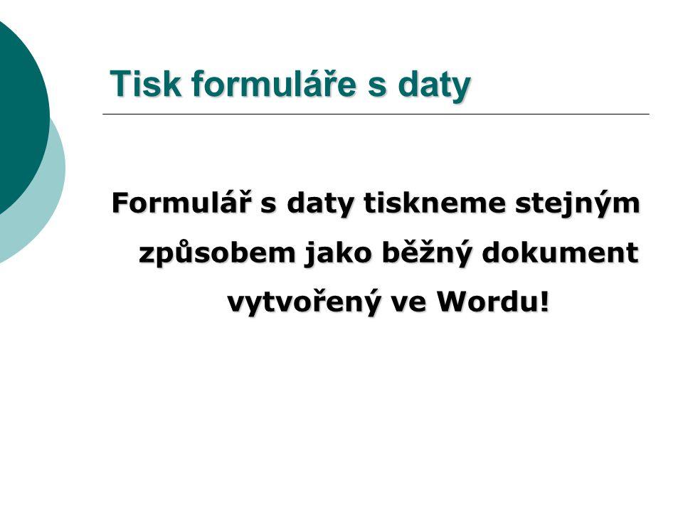 Tisk formuláře s daty Formulář s daty tiskneme stejným způsobem jako běžný dokument vytvořený ve Wordu!
