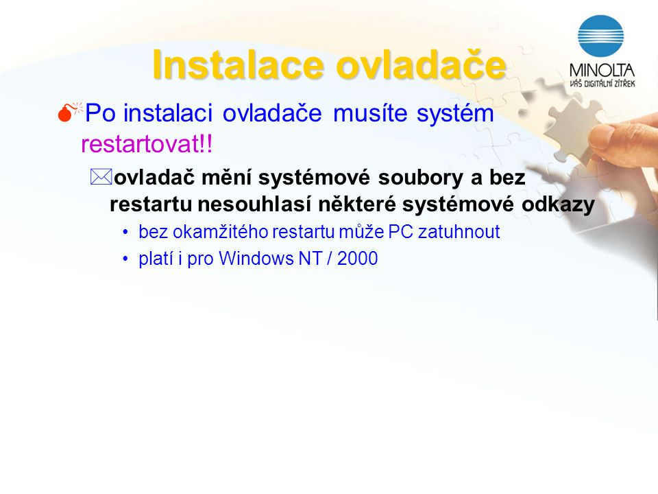 Instalace ovladače Po instalaci ovladače musíte systém restartovat!!