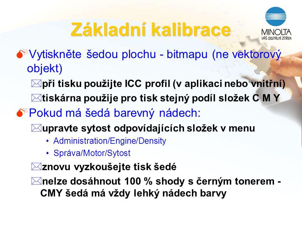 Základní kalibrace Vytiskněte šedou plochu - bitmapu (ne vektorový objekt) při tisku použijte ICC profil (v aplikaci nebo vnitřní)