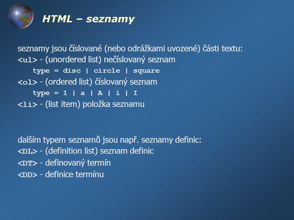 HTML – seznamy seznamy jsou číslované (nebo odrážkami uvozené) části textu: <ul> - (unordered list) nečíslovaný seznam.