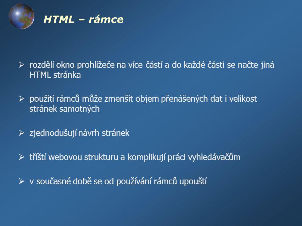 HTML – rámce rozdělí okno prohlížeče na více částí a do každé části se načte jiná HTML stránka.