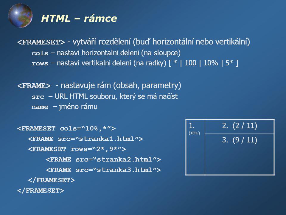 HTML – rámce <FRAMESET> - vytváří rozdělení (buď horizontální nebo vertikální) cols – nastavi horizontalni deleni (na sloupce)