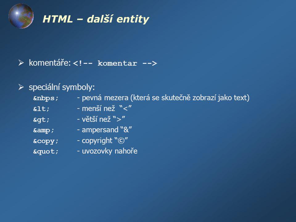 HTML – další entity komentáře: <!-- komentar -->