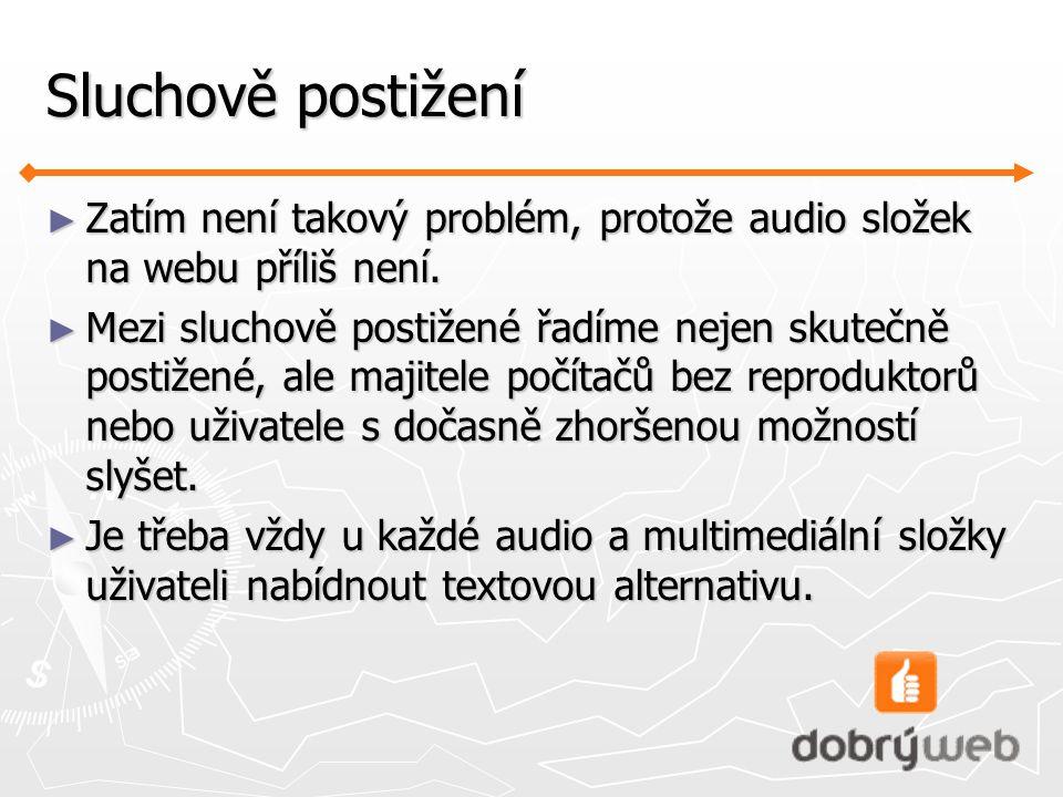 Sluchově postižení Zatím není takový problém, protože audio složek na webu příliš není.