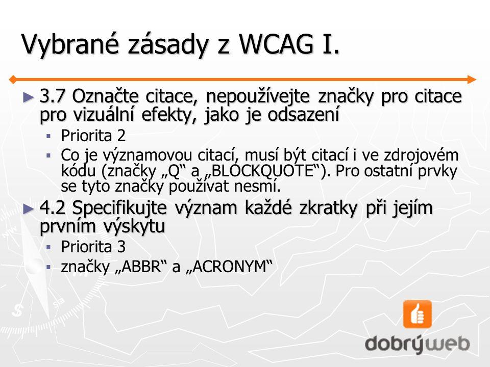 Vybrané zásady z WCAG I. 3.7 Označte citace, nepoužívejte značky pro citace pro vizuální efekty, jako je odsazení.