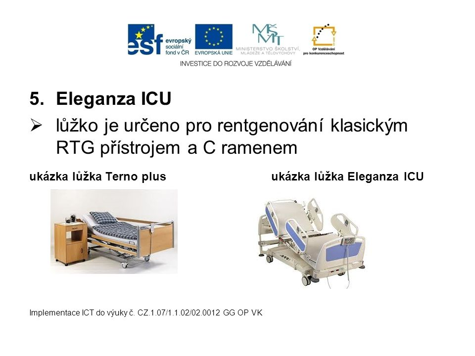 lůžko je určeno pro rentgenování klasickým RTG přístrojem a C ramenem