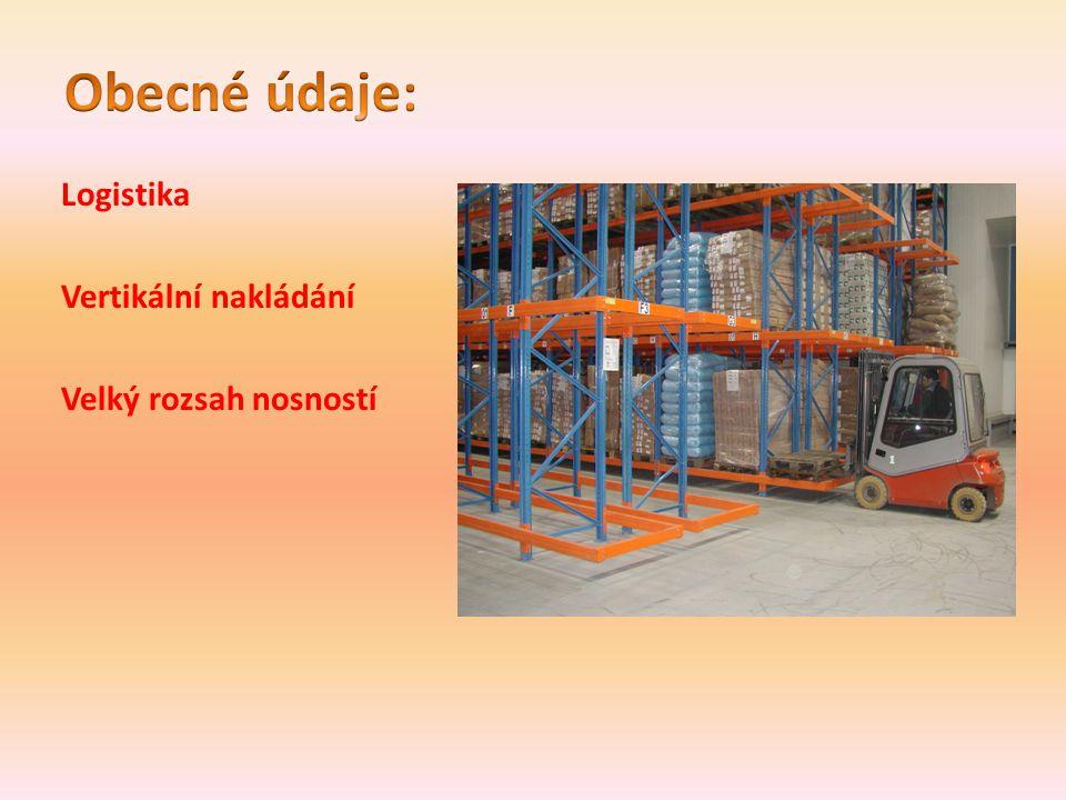 Obecné údaje: Logistika Vertikální nakládání Velký rozsah nosností