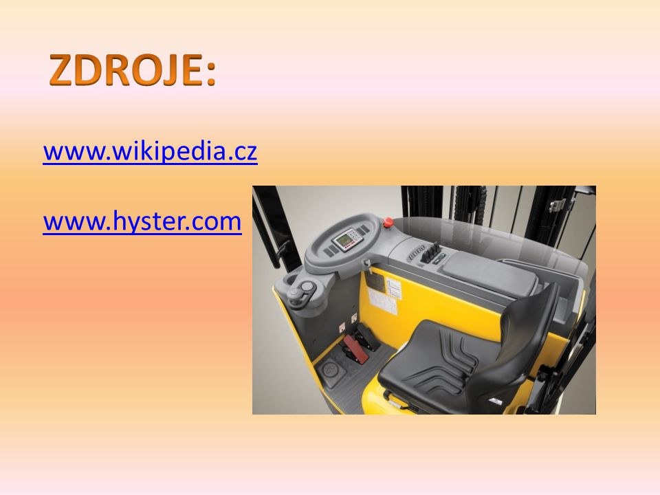ZDROJE: www.wikipedia.cz www.hyster.com