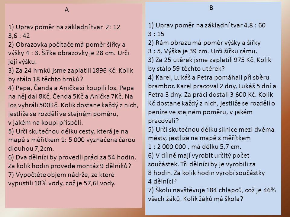 A 1) Uprav poměr na základní tvar 2: 12 3,6 : 42.