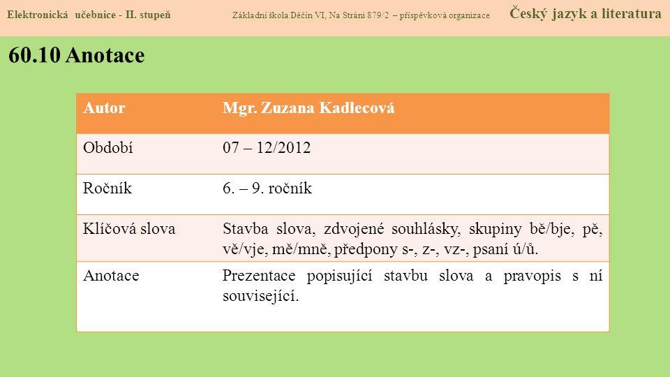 60.10 Anotace Autor Mgr. Zuzana Kadlecová Období 07 – 12/2012 Ročník