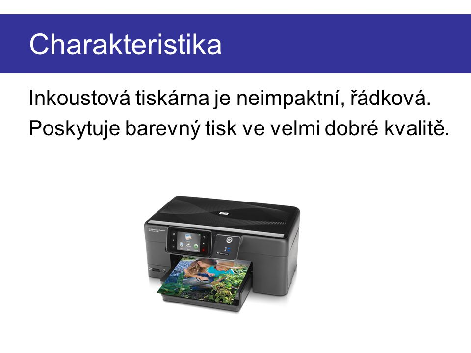 Charakteristika Inkoustová tiskárna je neimpaktní, řádková.
