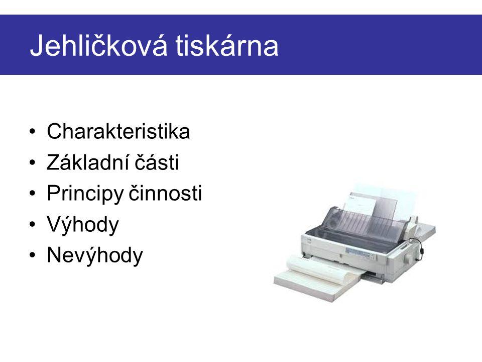 Jehličková tiskárna Charakteristika Základní části Principy činnosti