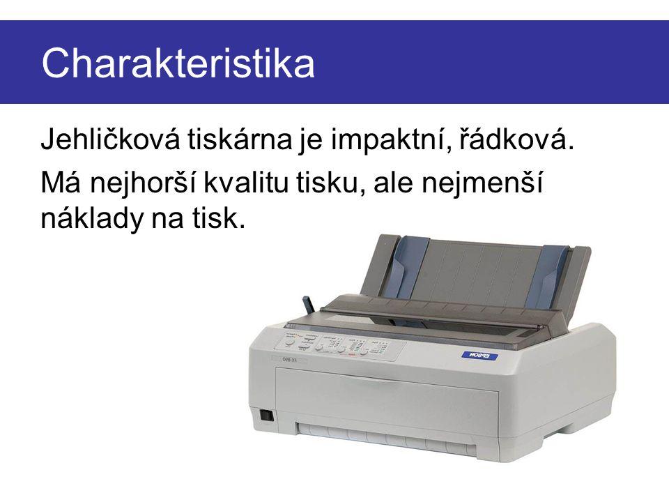 Charakteristika Jehličková tiskárna je impaktní, řádková.