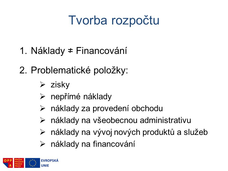 Tvorba rozpočtu Náklady ≠ Financování Problematické položky: zisky