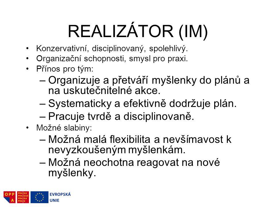 REALIZÁTOR (IM) Konzervativní, disciplinovaný, spolehlivý. Organizační schopnosti, smysl pro praxi.