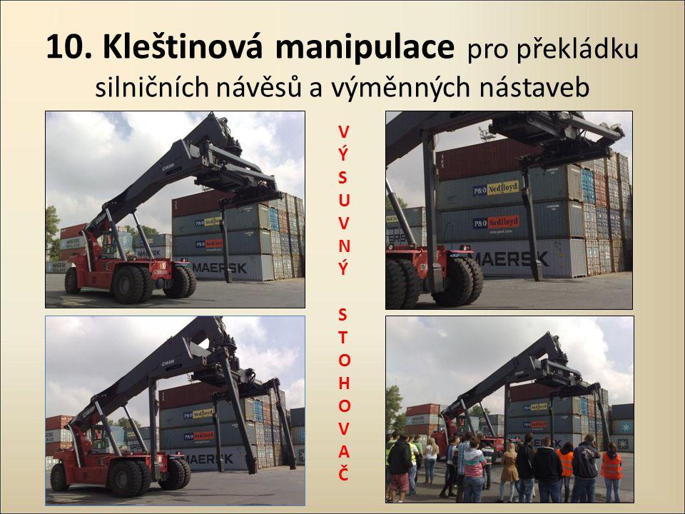 10. Kleštinová manipulace pro překládku silničních návěsů a výměnných nástaveb