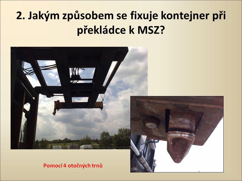 2. Jakým způsobem se fixuje kontejner při překládce k MSZ